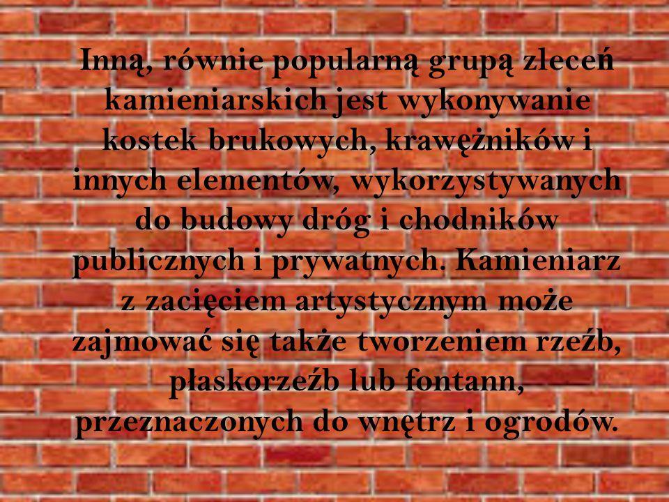 Inn ą, równie popularn ą grup ą zlece ń kamieniarskich jest wykonywanie kostek brukowych, kraw ęż ników i innych elementów, wykorzystywanych do budowy