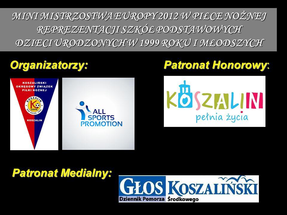 Organizatorzy: Patronat Honorowy: Patronat Medialny: MINI MISTRZOSTWA EUROPY 2012 W PIŁCE NOŻNEJ REPREZENTACJI SZKÓŁ PODSTAWOWYCH DZIECI URODZONYCH W