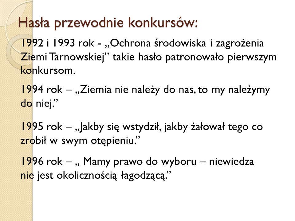 """Hasła przewodnie konkursów: 1992 i 1993 rok - """"Ochrona środowiska i zagrożenia Ziemi Tarnowskiej takie hasło patronowało pierwszym konkursom."""
