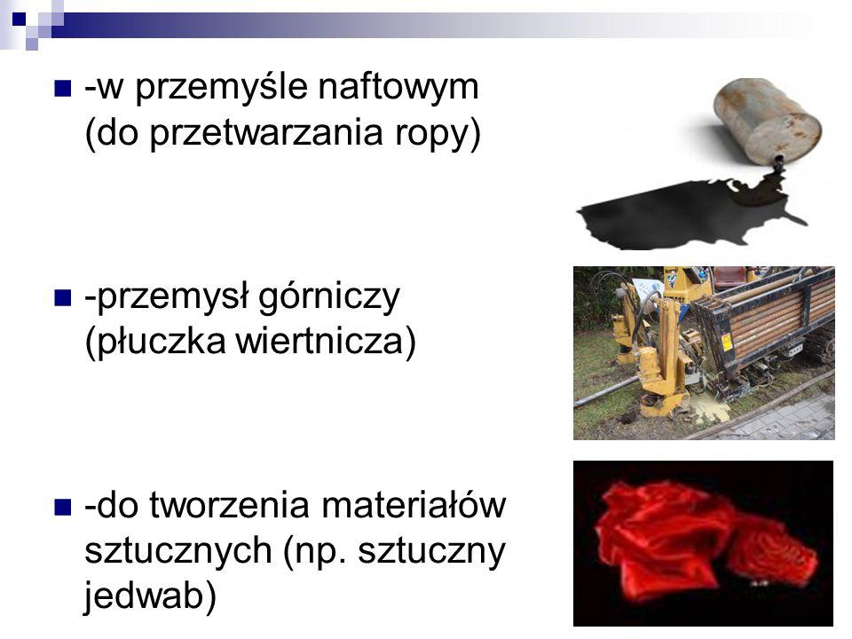 -w przemyśle naftowym (do przetwarzania ropy) -przemysł górniczy (płuczka wiertnicza) -do tworzenia materiałów sztucznych (np. sztuczny jedwab)