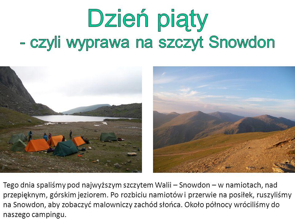 Tego dnia spaliśmy pod najwyższym szczytem Walii – Snowdon – w namiotach, nad przepięknym, górskim jeziorem.