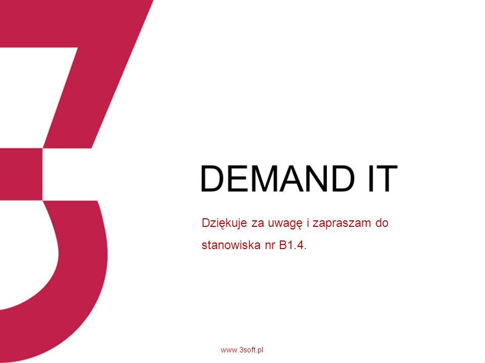 Dziękuje za uwagę i zapraszam do stanowiska nr B1.4. www.3soft.pl