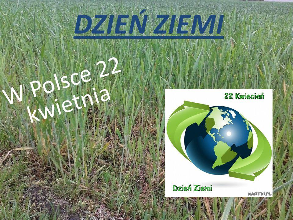 DZIEŃ ZIEMI W Polsce 22 kwietnia