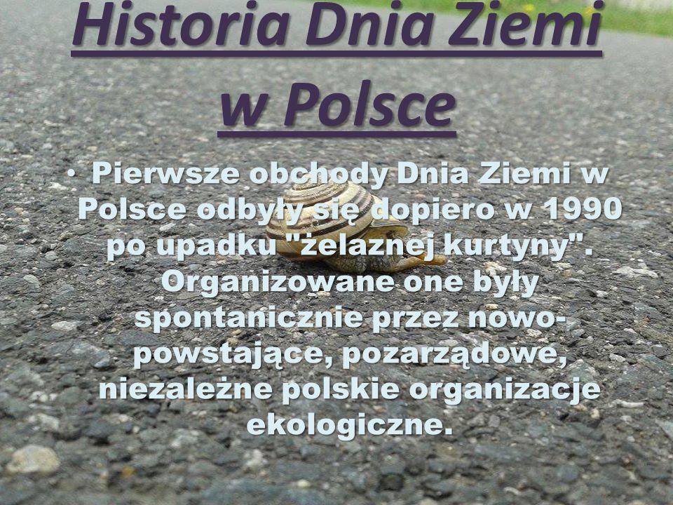 Historia Dnia Ziemi w Polsce Pierwsze obchody Dnia Ziemi w Polsce odbyły się dopiero w 1990 po upadku