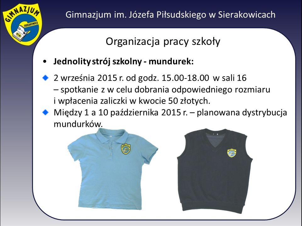 Organizacja pracy szkoły Jednolity strój szkolny - mundurek: 2 września 2015 r. od godz. 15.00-18.00 w sali 16 – spotkanie z w celu dobrania odpowiedn