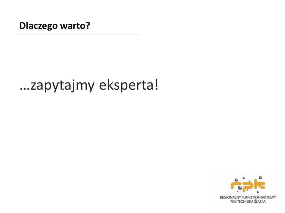 Dlaczego warto? …zapytajmy eksperta!