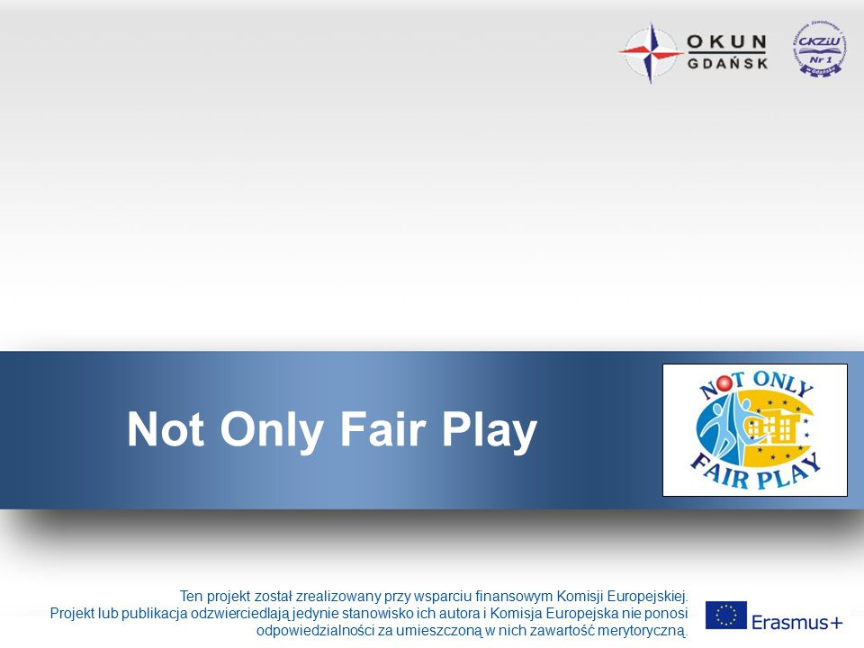 Not Only Fair Play Ten projekt został zrealizowany przy wsparciu finansowym Komisji Europejskiej. Projekt lub publikacja odzwierciedlają jedynie stano