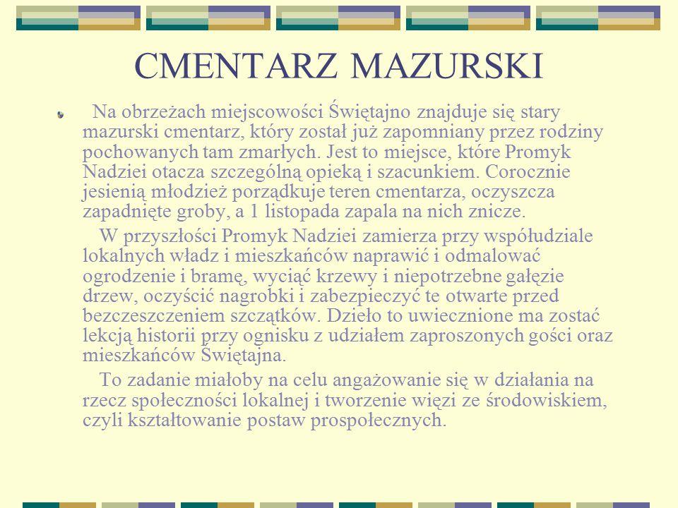 CMENTARZ MAZURSKI Na obrzeżach miejscowości Świętajno znajduje się stary mazurski cmentarz, który został już zapomniany przez rodziny pochowanych tam
