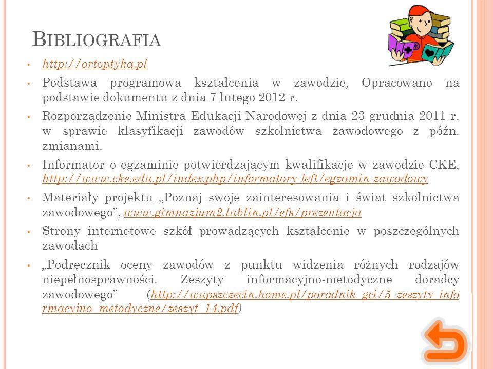 B IBLIOGRAFIA http://ortoptyka.pl Podstawa programowa kształcenia w zawodzie, Opracowano na podstawie dokumentu z dnia 7 lutego 2012 r. Rozporządzenie