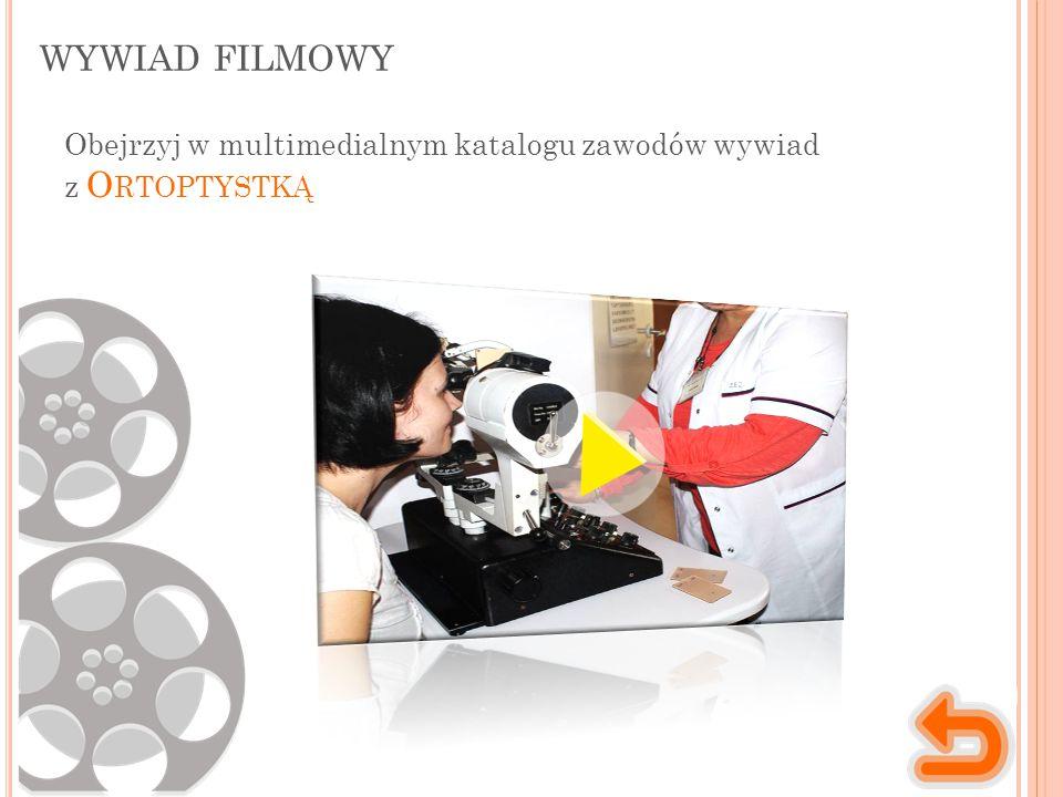 WYWIAD FILMOWY Obejrzyj w multimedialnym katalogu zawodów wywiad z O RTOPTYSTKĄ