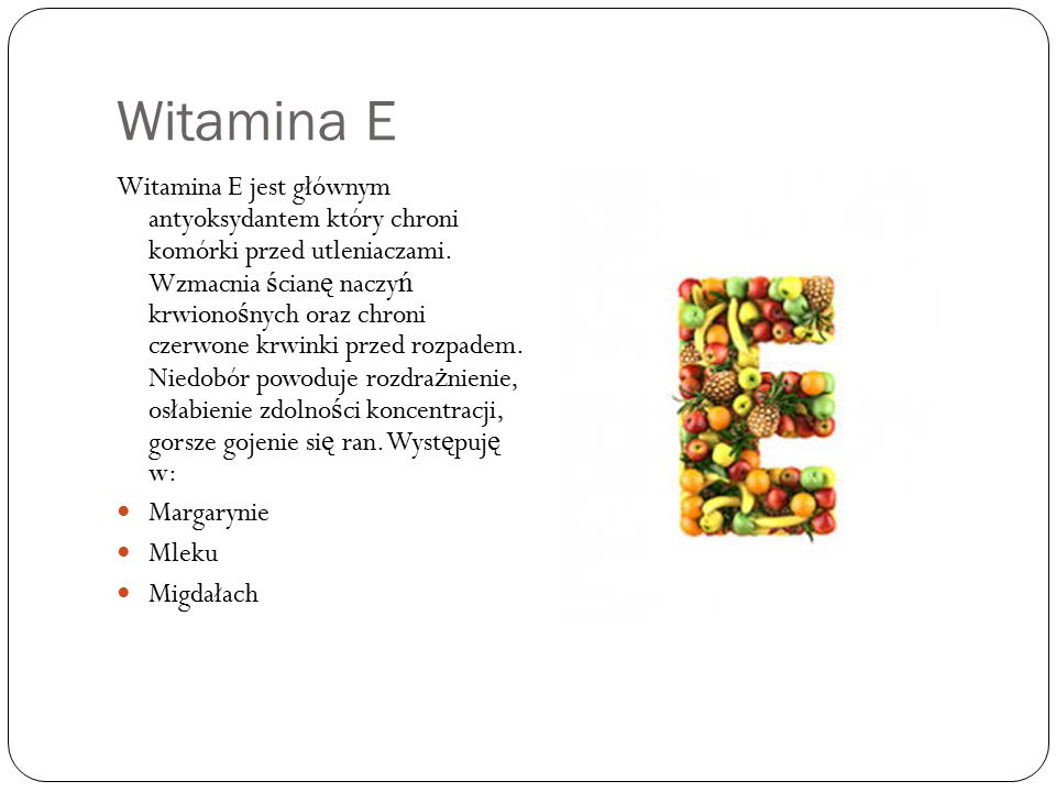 Witamina E Witamina E jest głównym antyoksydantem który chroni komórki przed utleniaczami. Wzmacnia ś cian ę naczy ń krwiono ś nych oraz chroni czerwo