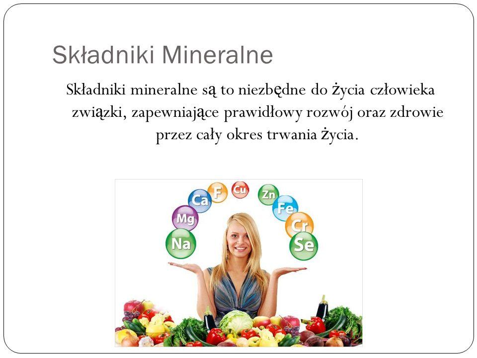 Składniki Mineralne Składniki mineralne s ą to niezb ę dne do ż ycia człowieka zwi ą zki, zapewniaj ą ce prawidłowy rozwój oraz zdrowie przez cały okr