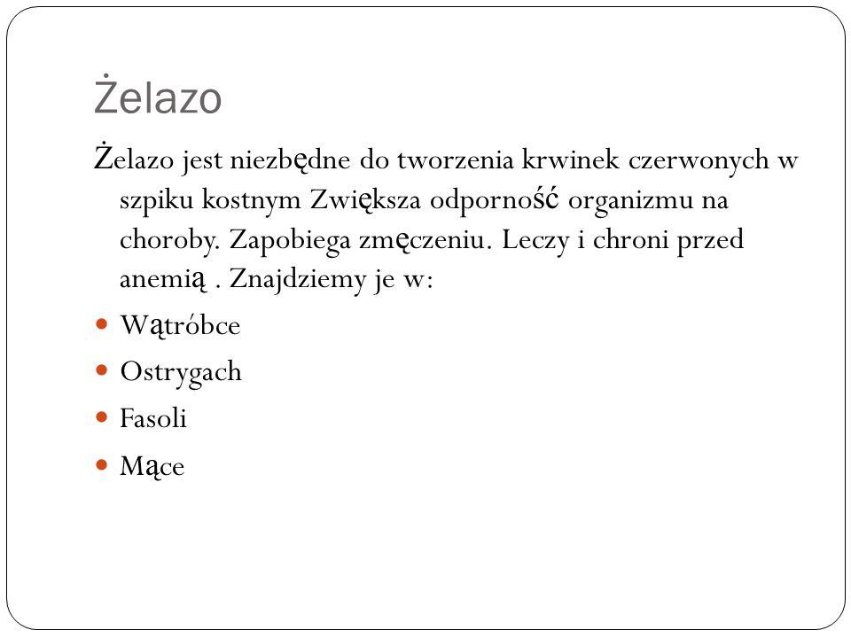 Żelazo Ż elazo jest niezb ę dne do tworzenia krwinek czerwonych w szpiku kostnym Zwi ę ksza odporno ść organizmu na choroby. Zapobiega zm ę czeniu. Le