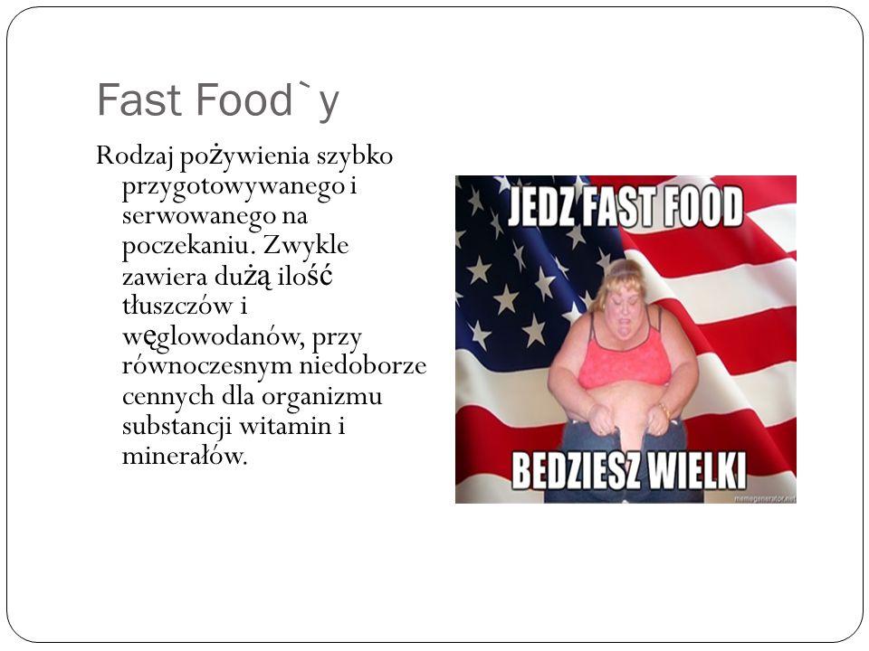 Fast Food`y Rodzaj po ż ywienia szybko przygotowywanego i serwowanego na poczekaniu. Zwykle zawiera du żą ilo ść tłuszczów i w ę glowodanów, przy równ