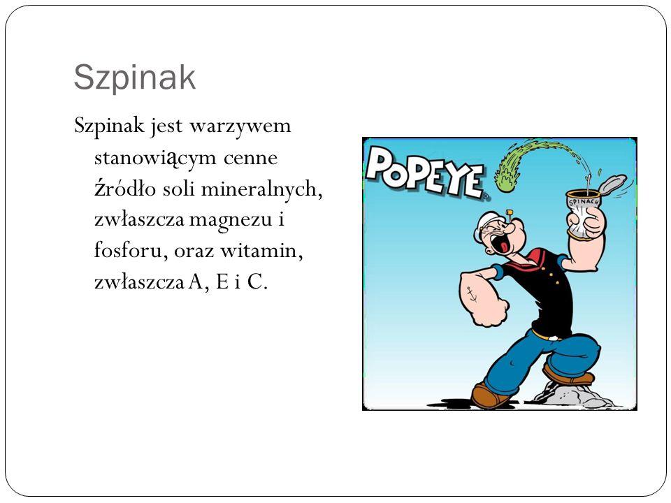 Szpinak Szpinak jest warzywem stanowi ą cym cenne ź ródło soli mineralnych, zwłaszcza magnezu i fosforu, oraz witamin, zwłaszcza A, E i C.