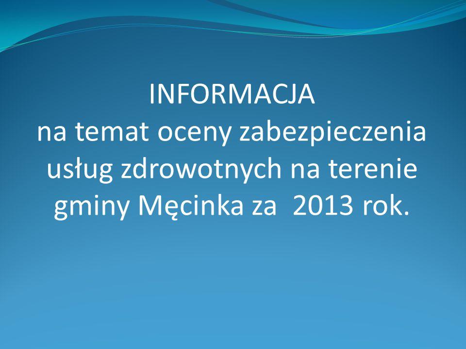 INFORMACJA na temat oceny zabezpieczenia usług zdrowotnych na terenie gminy Męcinka za 2013 rok.