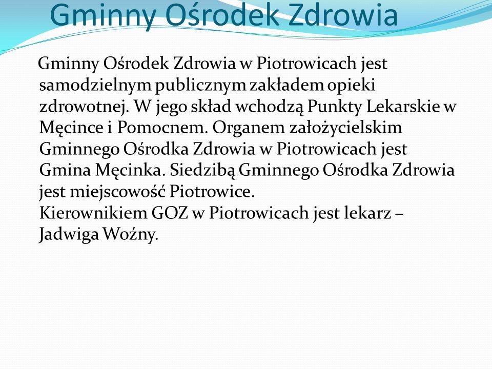 Gminny Ośrodek Zdrowia Gminny Ośrodek Zdrowia w Piotrowicach jest samodzielnym publicznym zakładem opieki zdrowotnej. W jego skład wchodzą Punkty Leka
