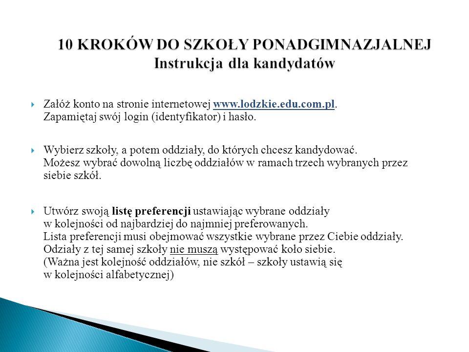  Załóż konto na stronie internetowej www.lodzkie.edu.com.pl. Zapamiętaj swój login (identyfikator) i hasło.www.lodzkie.edu.com.pl  Wybierz szkoły, a