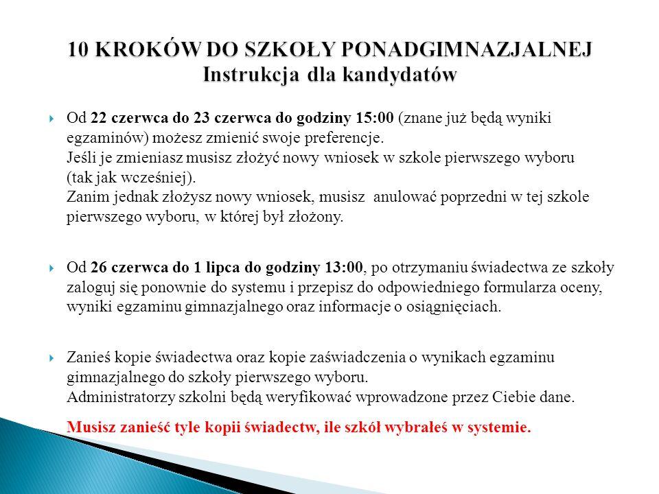  Od 22 czerwca do 23 czerwca do godziny 15:00 (znane już będą wyniki egzaminów) możesz zmienić swoje preferencje.