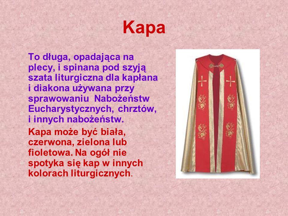 Kapa To długa, opadająca na plecy, i spinana pod szyją szata liturgiczna dla kapłana i diakona używana przy sprawowaniu Nabożeństw Eucharystycznych, c