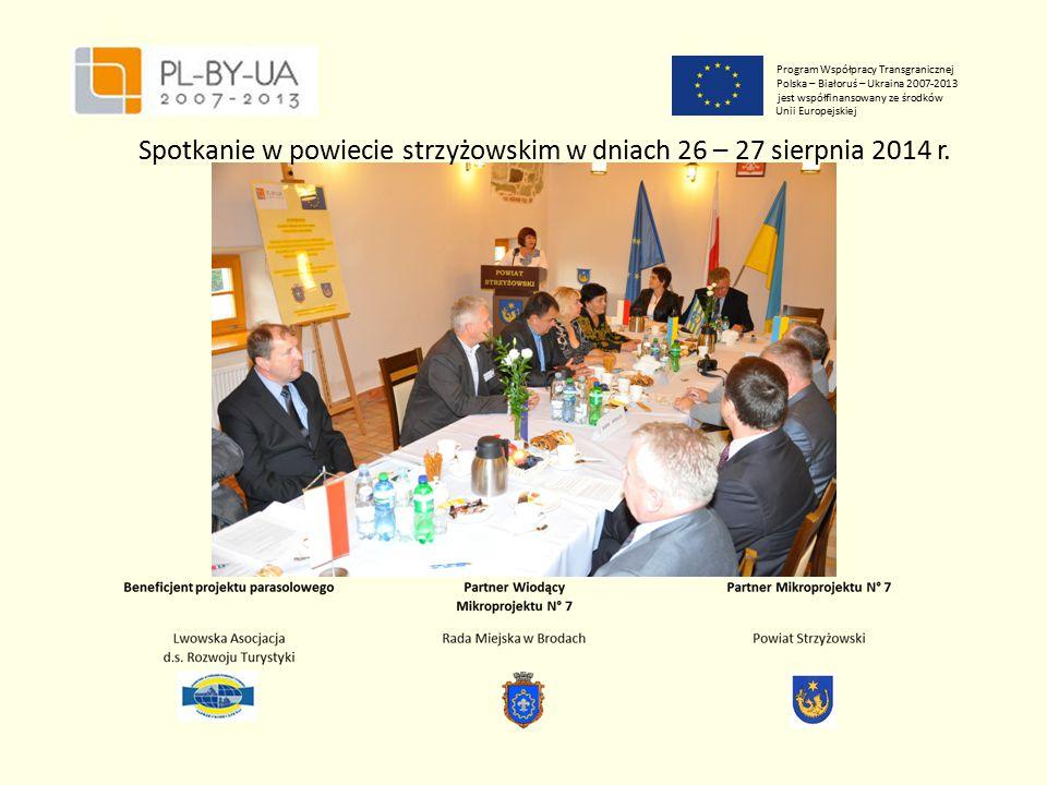 Program Współpracy Transgranicznej Polska – Białoruś – Ukraina 2007-2013 jest współfinansowany ze środków Unii Europejskiej Spotkanie w powiecie strzyżowskim w dniach 26 – 27 sierpnia 2014 r.