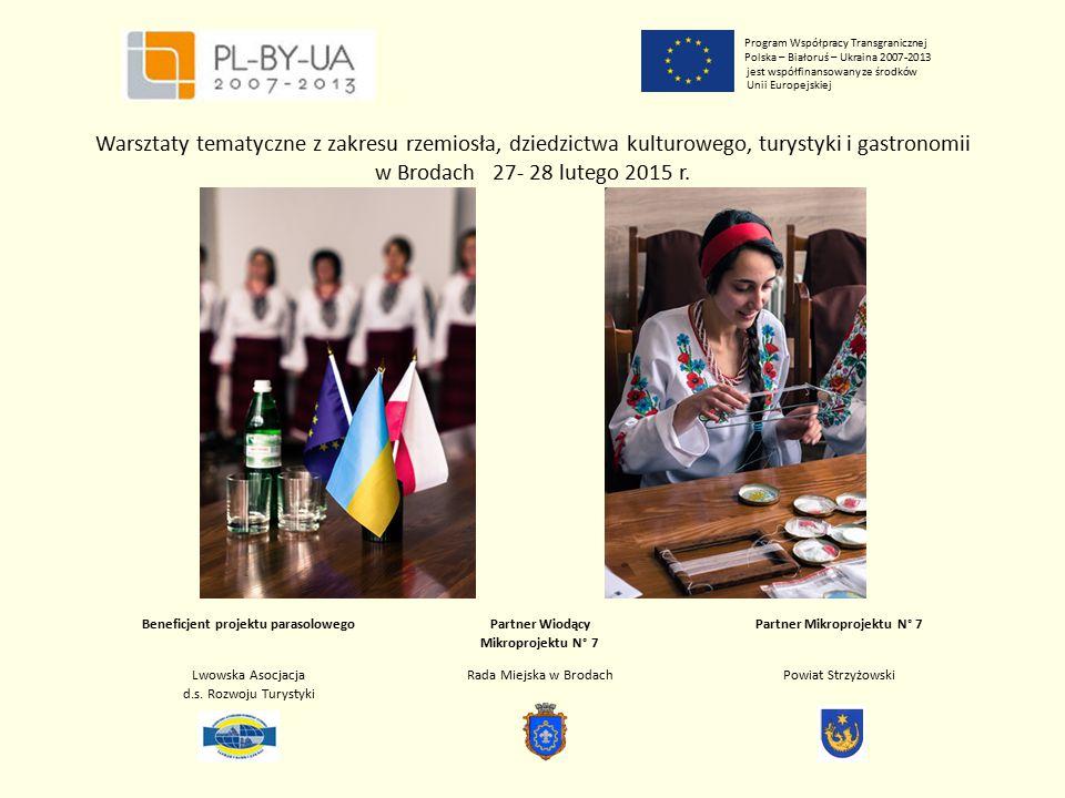 Program Współpracy Transgranicznej Polska – Białoruś – Ukraina 2007-2013 jest współfinansowany ze środków Unii Europejskiej Beneficjent projektu parasolowego Partner Wiodący Mikroprojektu N° 7 Partner Mikroprojektu N° 7 Lwowska Asocjacja d.s.