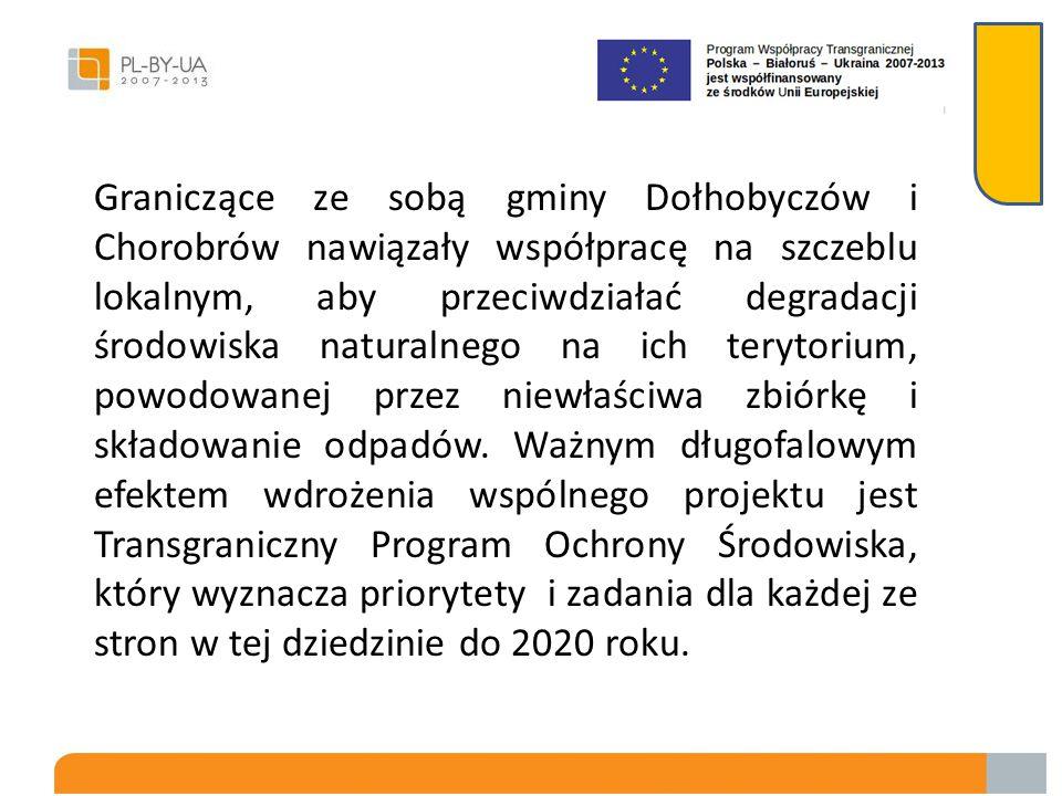 Graniczące ze sobą gminy Dołhobyczów i Chorobrów nawiązały współpracę na szczeblu lokalnym, aby przeciwdziałać degradacji środowiska naturalnego na ich terytorium, powodowanej przez niewłaściwa zbiórkę i składowanie odpadów.