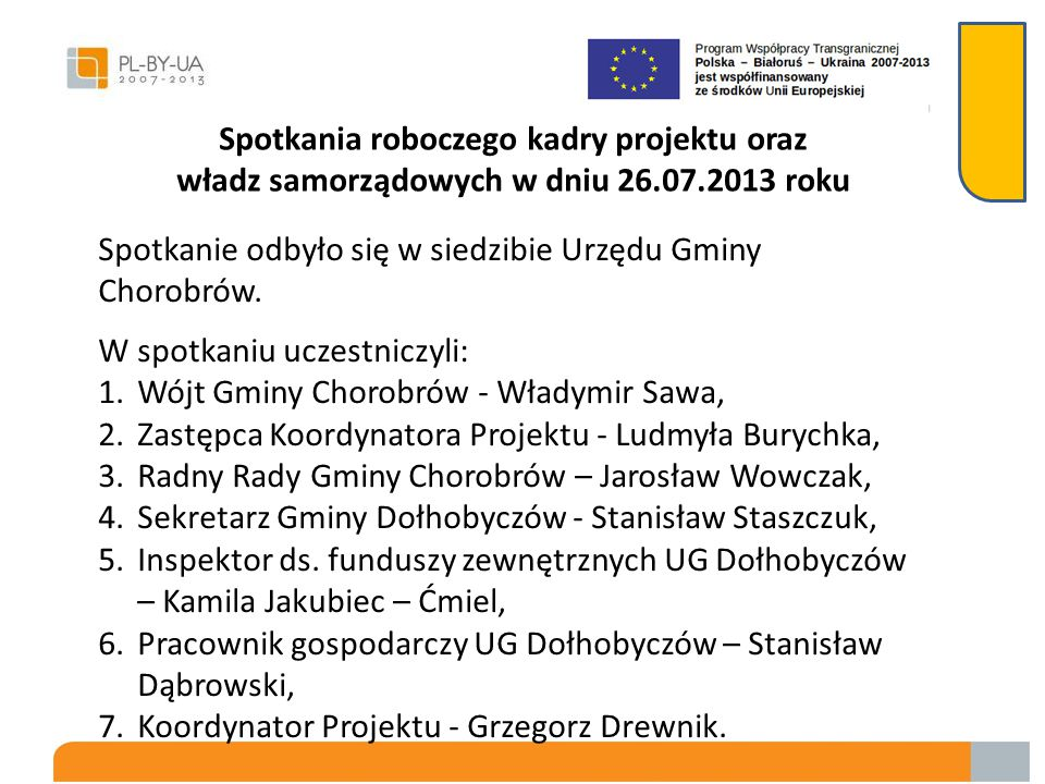 Ponadto delegacja z Ukrainy odwiedziła odrestaurowaną cerkiew prawosławną p.w. św. Symeona Słupnika w Dołhobyczowie oraz zapoznała się z gospodarką ko