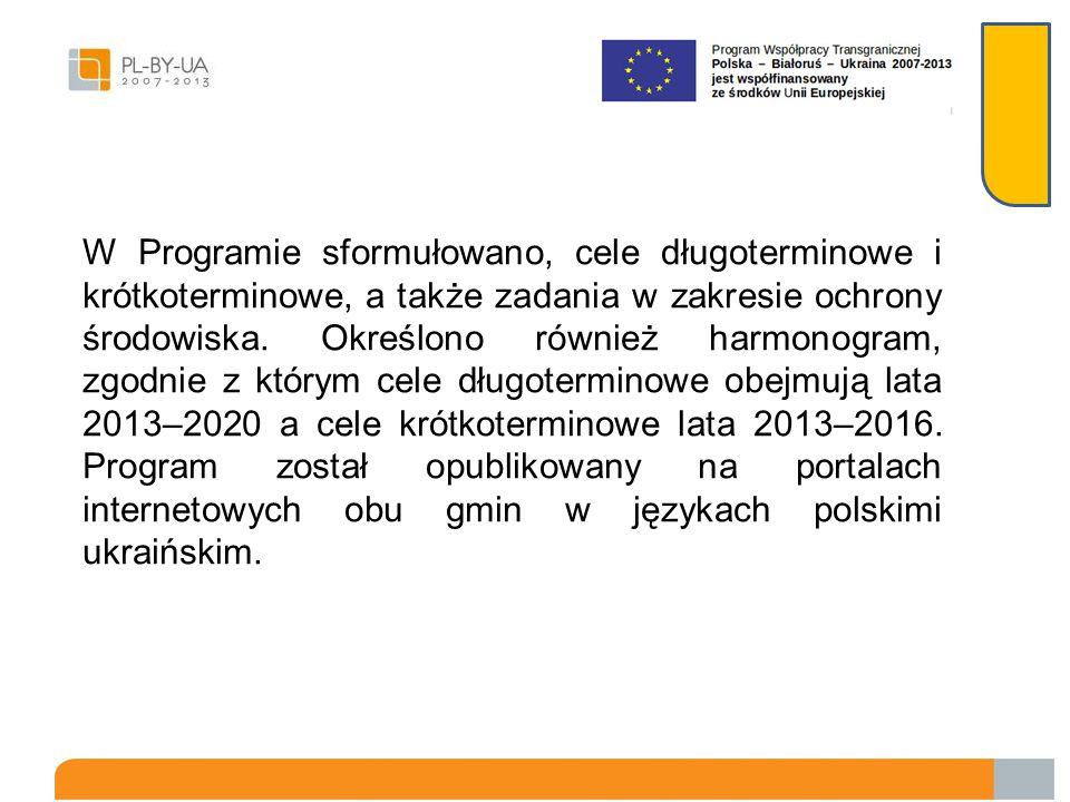 W Programie sformułowano, cele długoterminowe i krótkoterminowe, a także zadania w zakresie ochrony środowiska.