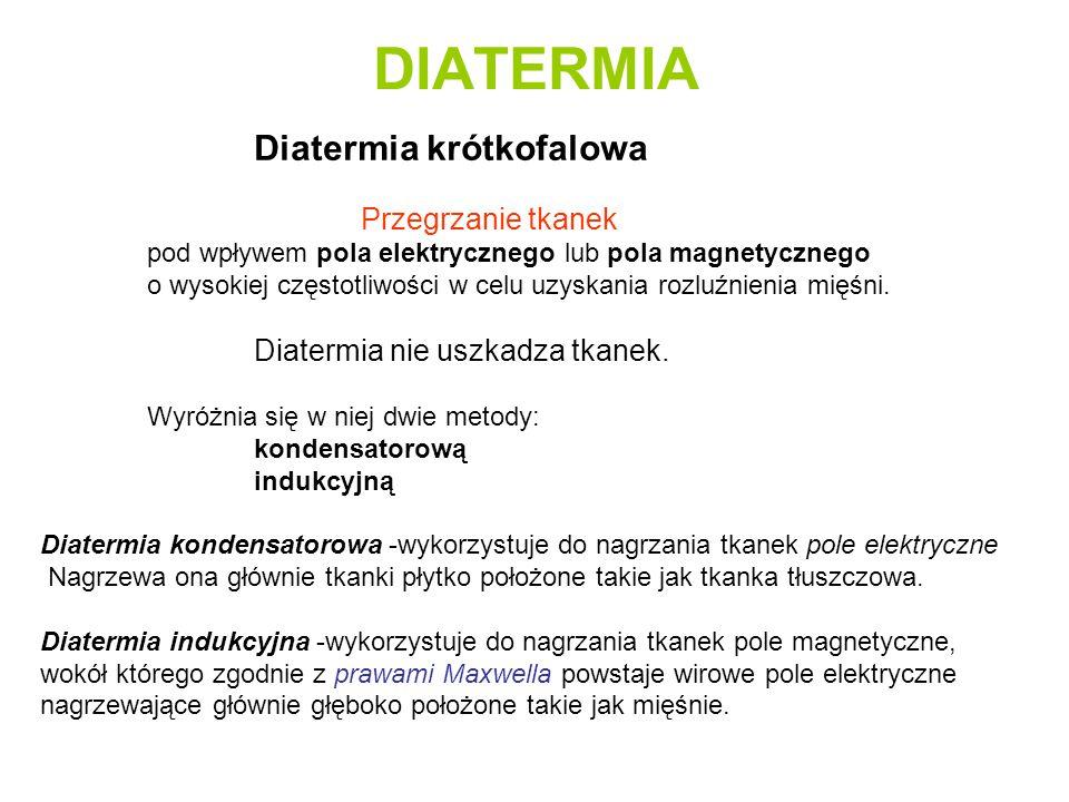DIATERMIA Diatermia krótkofalowa Przegrzanie tkanek pod wpływem pola elektrycznego lub pola magnetycznego o wysokiej częstotliwości w celu uzyskania r