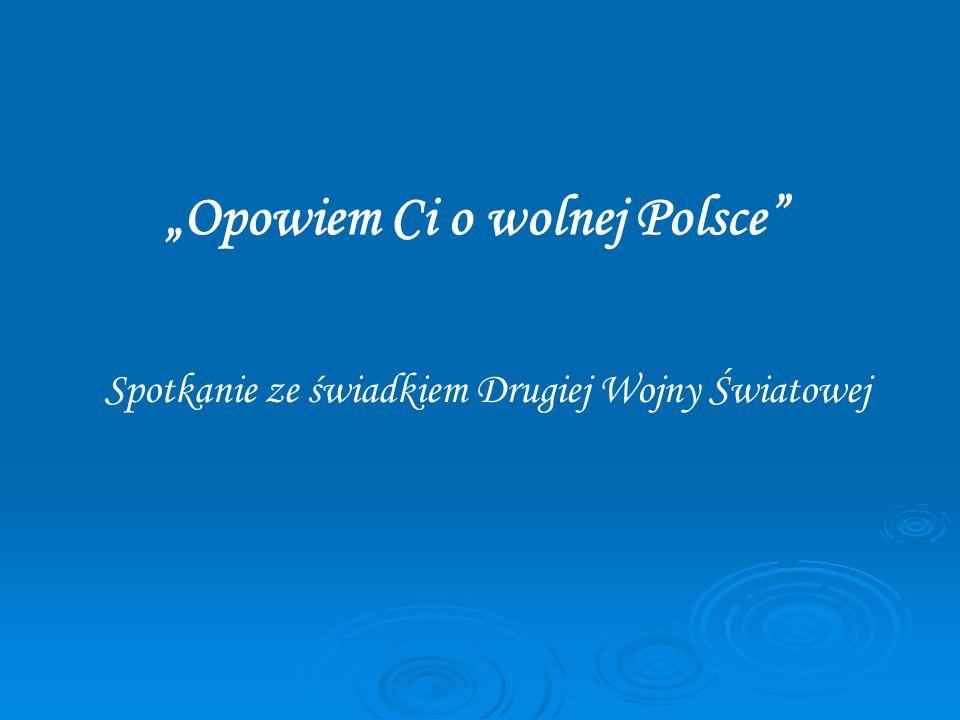 """""""Opowiem Ci o wolnej Polsce Spotkanie ze świadkiem Drugiej Wojny Światowej"""