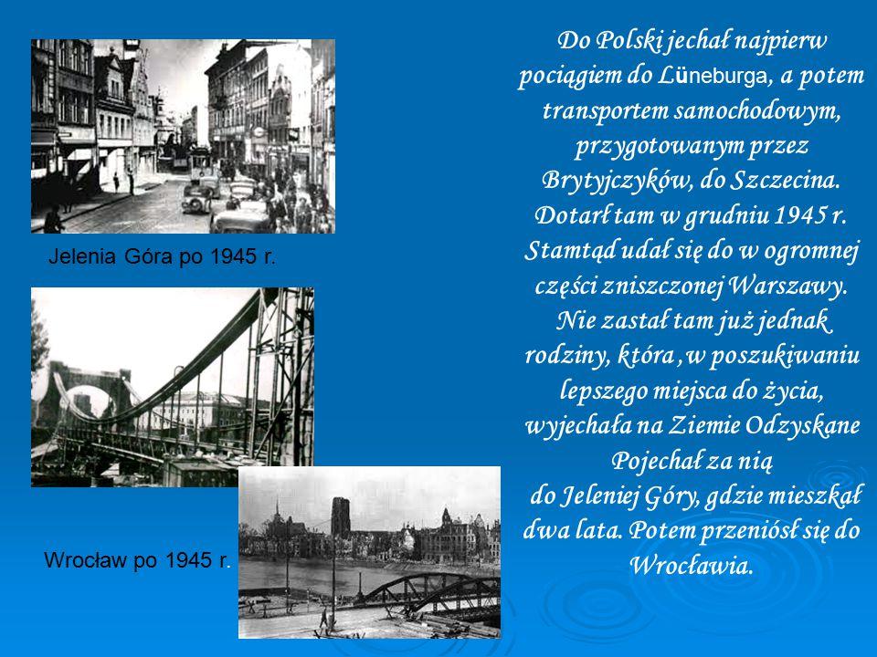 Do Polski jechał najpierw pociągiem do L üneburga, a potem transportem samochodowym, przygotowanym przez Brytyjczyków, do Szczecina.