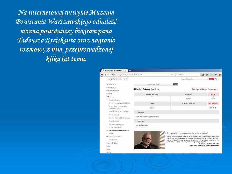 Na internetowej witrynie Muzeum Powstania Warszawskiego odnaleźć można powstańczy biogram pana Tadeusza Krejckanta oraz nagranie rozmowy z nim, przeprowadzonej kilka lat temu.