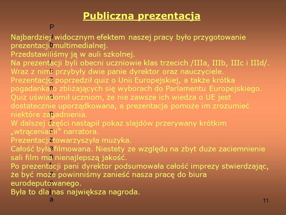 11 Publiczna prezentacjaPubliczna prezentacja Publiczna prezentacja Najbardziej widocznym efektem naszej pracy było przygotowanie prezentacji multimed
