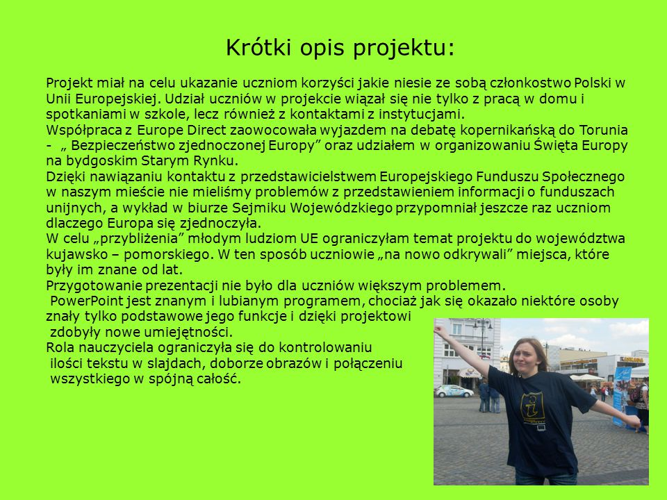 3 Krótki opis projektu: Projekt miał na celu ukazanie uczniom korzyści jakie niesie ze sobą członkostwo Polski w Unii Europejskiej. Udział uczniów w p
