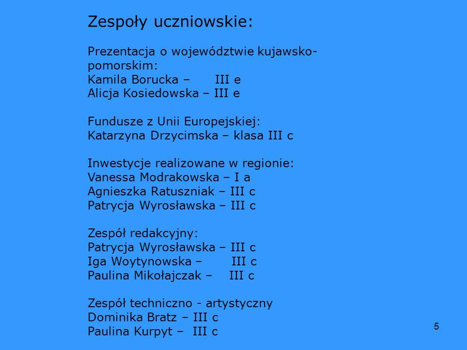 5 Zespoły uczniowskie: Prezentacja o województwie kujawsko- pomorskim: Kamila Borucka – III e Alicja Kosiedowska – III e Fundusze z Unii Europejskiej: