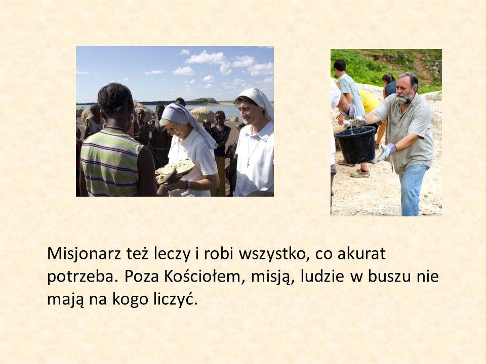 Misjonarz też leczy i robi wszystko, co akurat potrzeba.