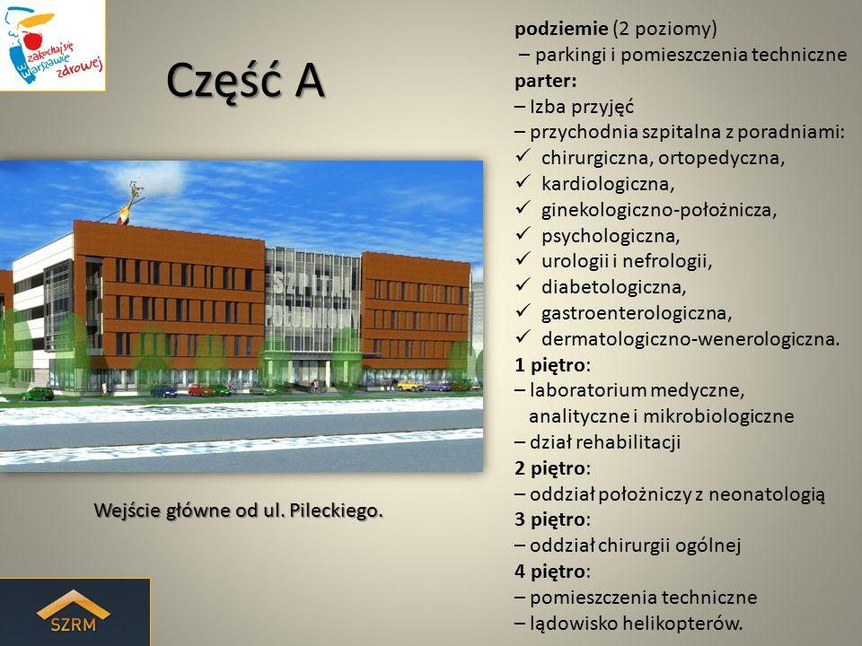 Część A Wejście główne od ul. Pileckiego. podziemie (2 poziomy) – parkingi i pomieszczenia techniczne parter: – Izba przyjęć – przychodnia szpitalna z
