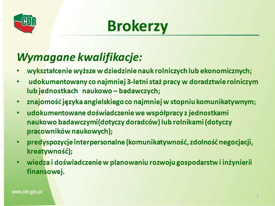 Brokerzy Wymagane kwalifikacje: wykształcenie wyższe w dziedzinie nauk rolniczych lub ekonomicznych; udokumentowany co najmniej 3-letni staż pracy w d