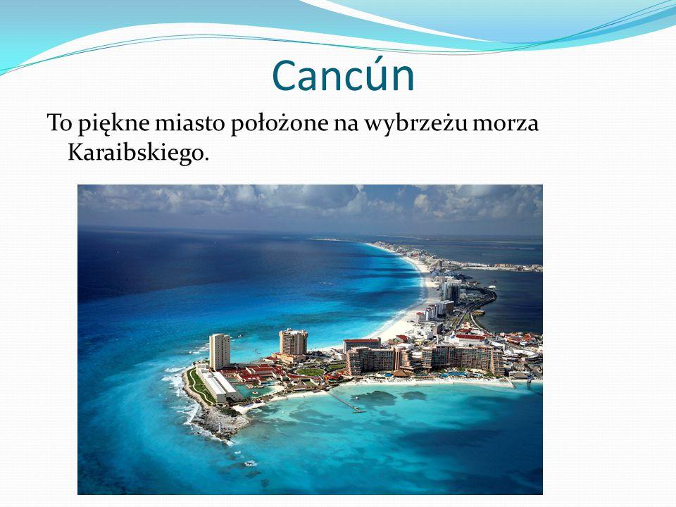 Canc ún To piękne miasto położone na wybrzeżu morza Karaibskiego.