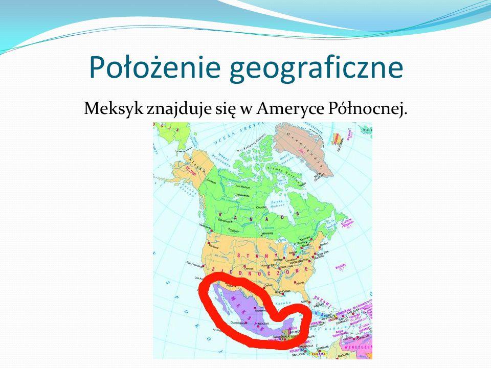 Położenie geograficzne Meksyk znajduje się w Ameryce Północnej.