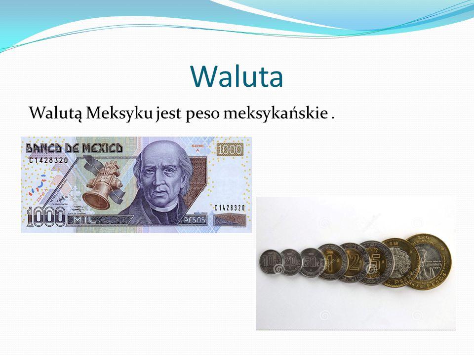 Waluta Walutą Meksyku jest peso meksykańskie.