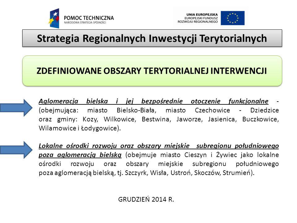 Strategia Regionalnych Inwestycji Terytorialnych GRUDZIEŃ 2014 R. ZDEFINIOWANE OBSZARY TERYTORIALNEJ INTERWENCJI Aglomeracja bielska i jej bezpośredni