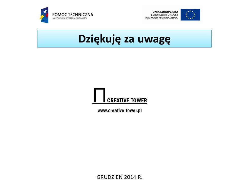 Dziękuję za uwagę GRUDZIEŃ 2014 R. Π CREATIVE TOWER www.creative-tower.pl