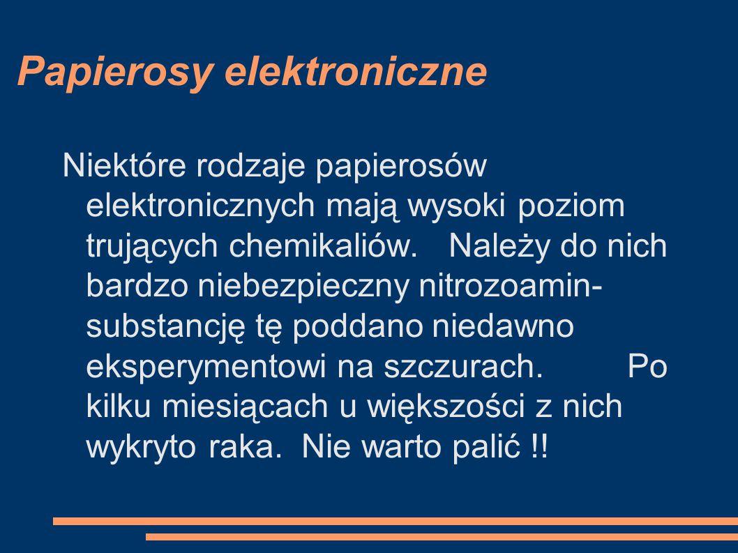 Papierosy elektroniczne Niektóre rodzaje papierosów elektronicznych mają wysoki poziom trujących chemikaliów. Należy do nich bardzo niebezpieczny nitr