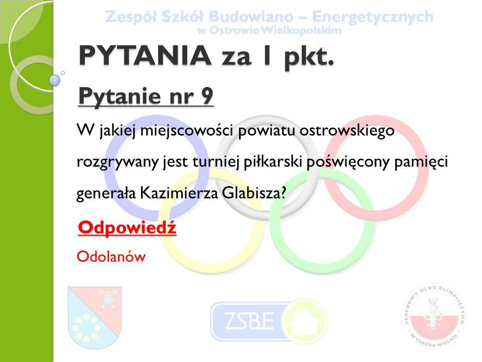 Pytanie nr 9 W jakiej miejscowości powiatu ostrowskiego rozgrywany jest turniej piłkarski poświęcony pamięci generała Kazimierza Glabisza.