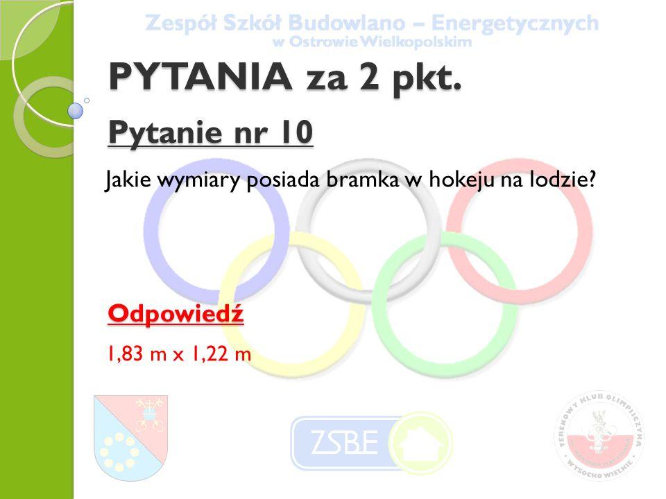 PYTANIA za 2 pkt. Pytanie nr 10 Jakie wymiary posiada bramka w hokeju na lodzie.