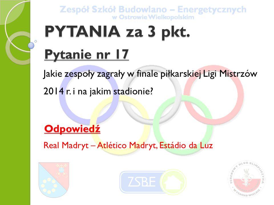 PYTANIA za 3 pkt. Pytanie nr 17 Jakie zespoły zagrały w finale piłkarskiej Ligi Mistrzów 2014 r.