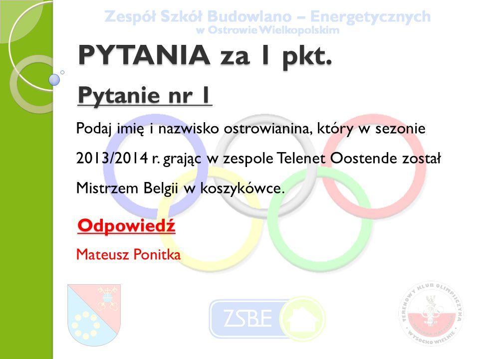 PYTANIA za 1 pkt. Pytanie nr 1 Podaj imię i nazwisko ostrowianina, który w sezonie 2013/2014 r.