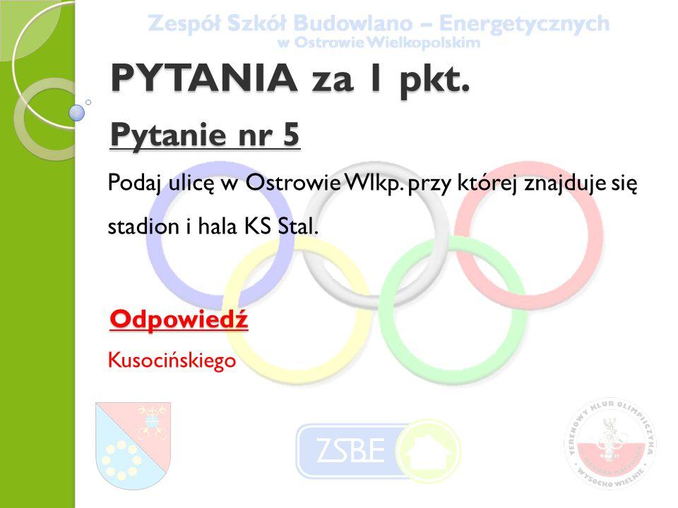 Pytanie nr 5 Podaj ulicę w Ostrowie Wlkp. przy której znajduje się stadion i hala KS Stal.